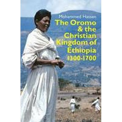 The Oromo and the Christian Kingdom of Ethiopia (Inbunden, 2015)