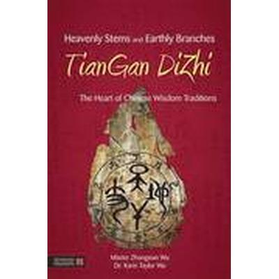 Heavenly Stems and Earthly Branches - TianGan DiZhi (Inbunden, 2014)
