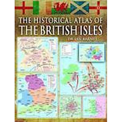 The Historical Atlas of the British Isles (Inbunden, 2011)