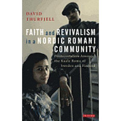 Faith and Revivalism in a Nordic Romani Community (Inbunden, 2013)