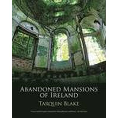 Abandoned Mansions of Ireland (Inbunden, 2016)