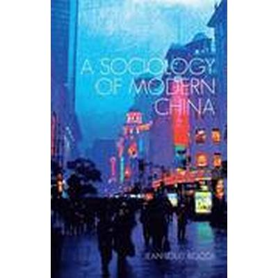 A Sociology of Modern China (Häftad, 2015)