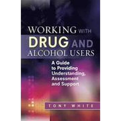 Working with Drug and Alcohol Users (Häftad, 2012)