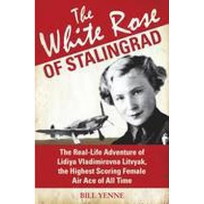 The White Rose of Stalingrad (Inbunden, 2013)