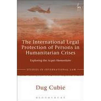 The International Legal Protection of Persons in Humanitarian Crises (Inbunden, 2017)