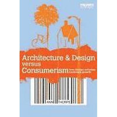 Architecture &; Design Versus Consumerism (Häftad, 2012)