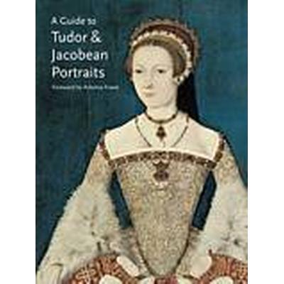A Guide to Tudor &; Jacobean Portraits (Häftad, 2012)