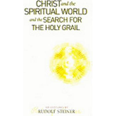 Christ and the Spiritual World and the Search for the Holy Grail (Häftad, 2008)