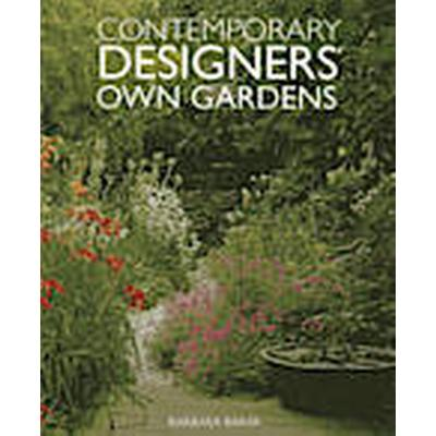 Contemporary Designers' Own Gardens (Inbunden, 2013)