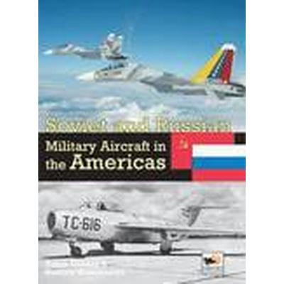 Soviet and Russian Military Aircraft in the Americas: Volume 4 (Inbunden, 2016)
