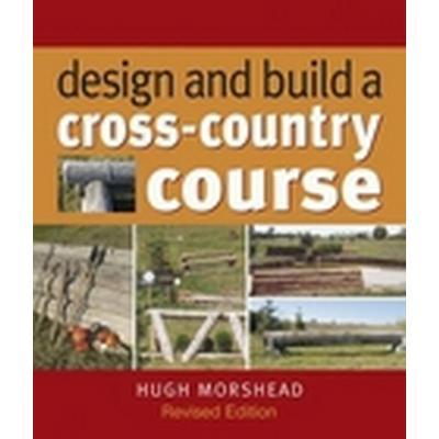 Design and Build a Cross-country Course (Inbunden, 2011)