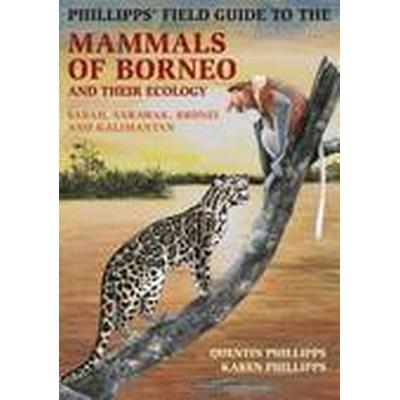 Phillipps' Guide to the Mammals of Borneo and Their Ecology (Häftad, 2016)