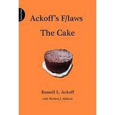 Ackoff's F/laws: The Cake (Inbunden, 2012)