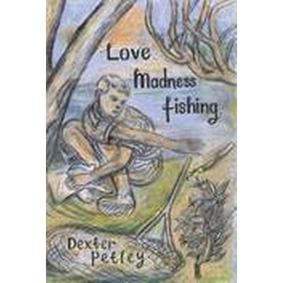 Love, Madness, Fishing (Inbunden, 2016)