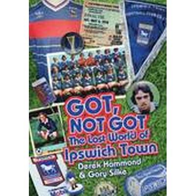 Got, Not Got: Ipswich Town (Inbunden, 2015)