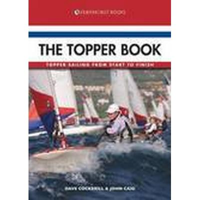 The Topper Book - Topper Sailing from Start to Finish (Häftad, 2014)