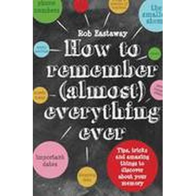 How to Remember (Almost) Everything, Ever! (Inbunden, 2015)