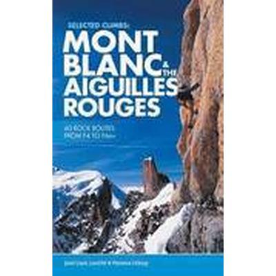 Selected Climbs: Mont Blanc &; the Aiguilles Rouges (Häftad, 2015)
