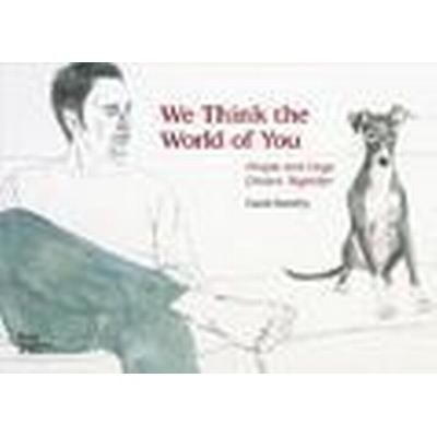We Think the World of You: People and Dogs Drawn Together (Inbunden, 2015)