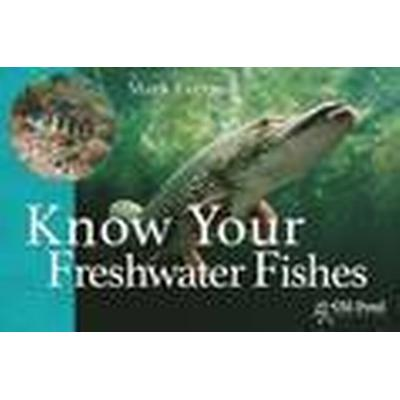 Know Your Freshwater Fishes (Häftad, 2016)