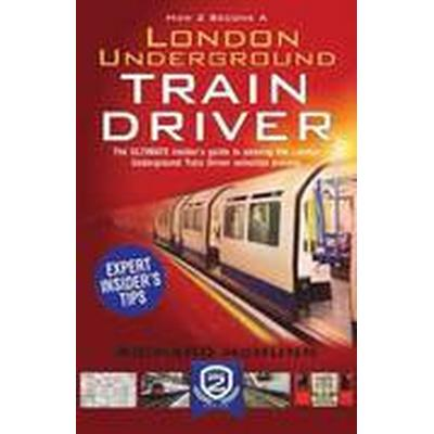 How to Become a London Underground Train Driver: The Insider's Guide to Becoming a London Underground Tube Driver (Häftad, 2015)