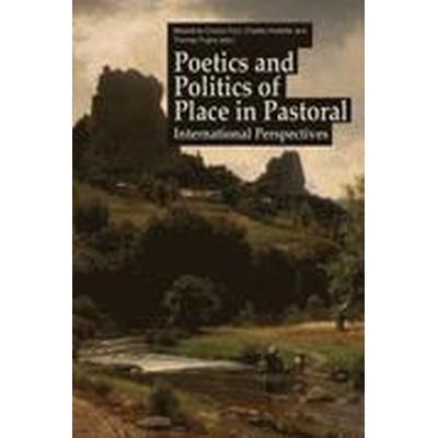 Poetics and Politics of Place in Pastoral (Häftad, 2015)