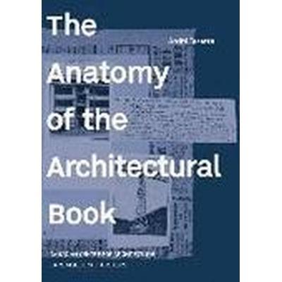 The Anatomy of the Architectural Book (Inbunden, 2016)