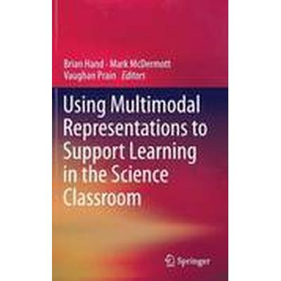 Using Multimodal Representations to Support Learning in the Science Classroom (Inbunden, 2015)