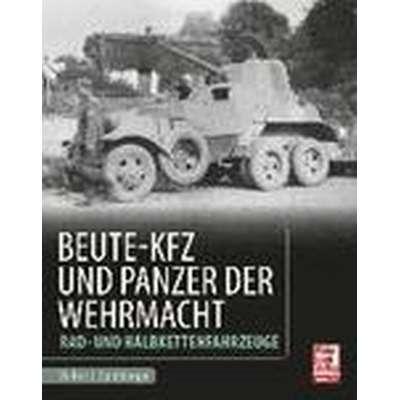 Beute-Kfz und Panzer der Wehrmacht (Inbunden, 2015)