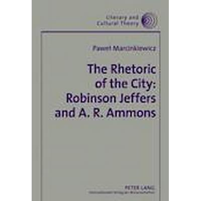 The Rhetoric of the City: Robinson Jeffers and A. R. Ammons (Inbunden, 2009)