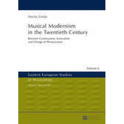 Musical Modernism in the Twentieth Century (Inbunden, 2015)