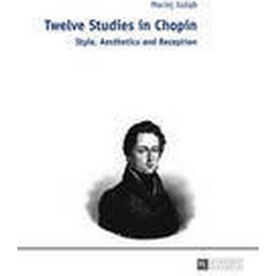 Twelve Studies in Chopin (Inbunden, 2014)