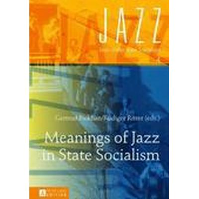 Meanings of Jazz in State Socialism (Inbunden, 2015)