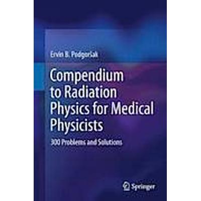 Compendium to Radiation Physics for Medical Physicists (Inbunden, 2013)