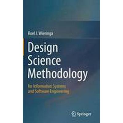 Design Science Methodology for Information Systems and Software Engineering (Inbunden, 2014)