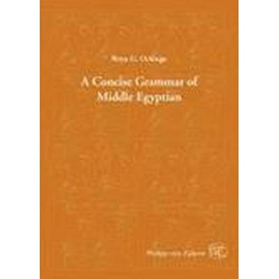 A Concise Grammar of Middle Egyptian: An Outline of Middle Egyptian Grammar (Inbunden, 2012)