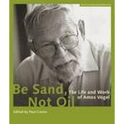 Be Sand, Not Oil - The Life and Work of Amos Vogel (Häftad, 2014)