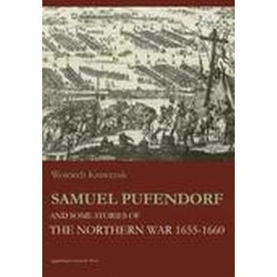 Samuel Pufendorf and Some Stories of the Northern War 1655--1660 (Häftad, 2015)
