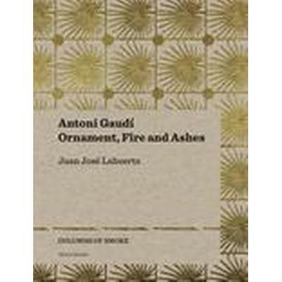 Antoni Gaudi - Ornament, Fire and Ashes (Häftad, 2016)