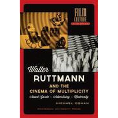 Walter Ruttmann and the Cinema of Multiplicity (Häftad, 2015)