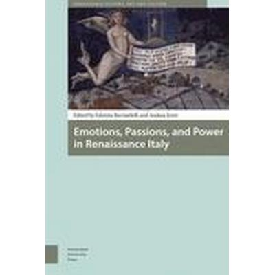 Emotions, Passions, and Power in Renaissance Italy (Inbunden, 2015)