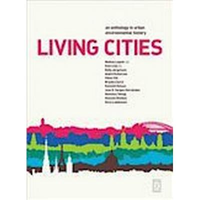 Living cities: an anthology in urban environmental history (Häftad, 2010)