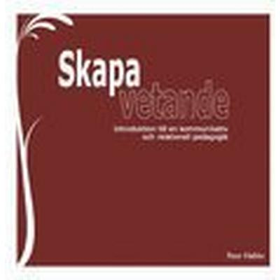 Skapa vetande: introduktion till en kommunikativ och relationell pedagogik (Häftad, 2014)