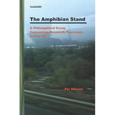 The Amphibian Stand: A Philosophical Essay Concerning Researchprocesses in Fine Art (Häftad, 2009)