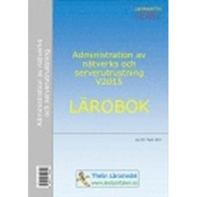 Administration av nätverks och serverutrustning V2015 - Lärobok (, 2015)