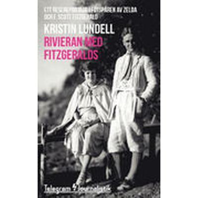 Rivieran med Fitzgeralds: Ett resereportage i fotspåren av Zelda och F. Scott Fitzgerald (Häftad, 2014)