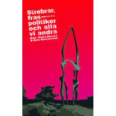Strebrar, fraspolitiker och alla vi andra (Pocket, 2007)