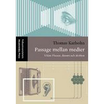 Passage mellan medier - Vilém Flusser, datorn och skriften (Häftad, 2006)