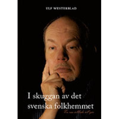 I skuggan av det svenska folkhemmet (Inbunden, 2012)