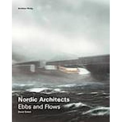 Nordic Architects Ebbs and Flows (Inbunden, 2013)